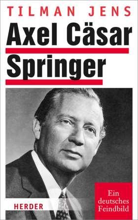 Axel Cäsar Springer. Ein deutsches Feindbild