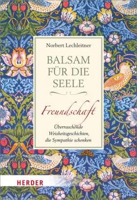 Balsam für die Seele. Freundschaft. Überraschende Weisheitsgeschichten, die Sympathie schenken