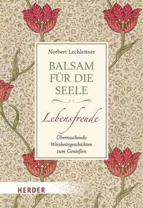 Balsam für die Seele - Lebensfreude. Überraschende Weisheitsgeschichten zum Genießen