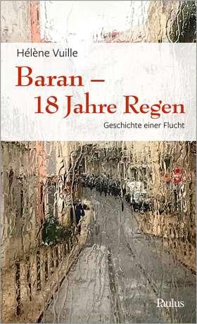 Baran - 18 Jahre Regen. Geschichte einer Flucht