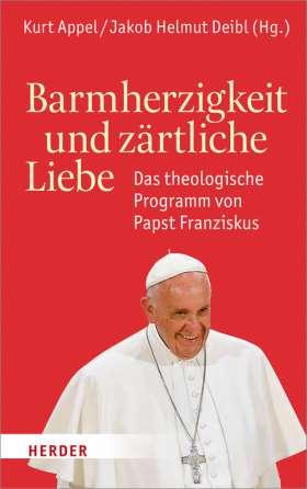 Barmherzigkeit und zärtliche Liebe. Das theologische Programm von Papst Franziskus