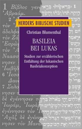 Basileia bei Lukas. Studien zur erzählerischen Entfaltung der lukanischen Basileiakonzeption