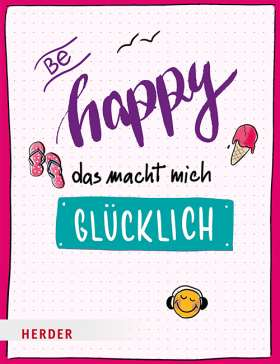 Be happy – Das macht mich glücklich