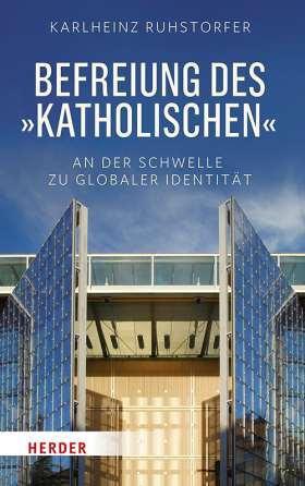 """Befreiung des """"Katholischen"""" An der Schwelle zu globaler Identität"""