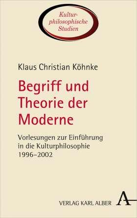 Begriff und Theorie der Moderne. Vorlesungen zur Einführung in die Kulturphilosophie 1996–2002
