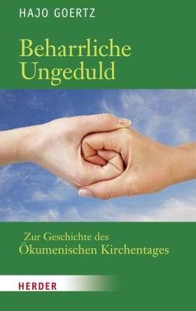 Beharrliche Ungeduld. Zur Geschichte des Ökumenischen Kirchentages