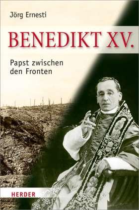 Benedikt XV. Papst zwischen den Fronten