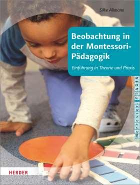 Beobachtung in der Montessori-Pädagogik. Einführung in Theorie und Praxis