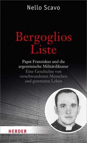 Bergoglios Liste. Papst Franziskus und die argentinische Militärdiktatur. Eine Geschichte von verschwundenen Menschen und geretteten Leben