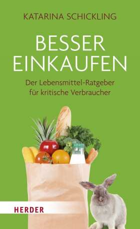 Besser einkaufen. Der Lebensmittel-Ratgeber für kritische Verbraucher