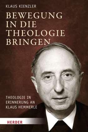 Bewegung in die Theologie bringen. Theologie in Erinnerung an Klaus Hemmerle
