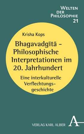 Bhagavadgītā - Philosophische Interpretationen im 20. Jahrhundert. Eine interkulturelle Verflechtungsgeschichte