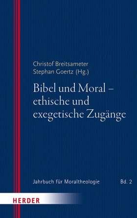 Bibel und Moral - ethische und exegetische Zugänge