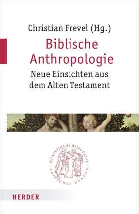 Biblische Anthropologie. Neue Einsichten aus dem Alten Testament
