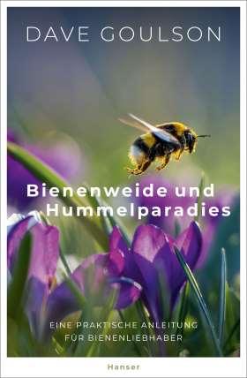 Bienenweide und Hummelparadies. Eine praktische Anleitung für Bienenliebhaber