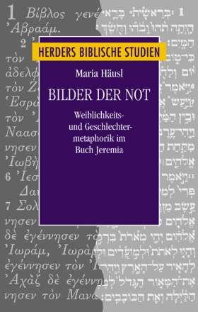 Bilder der Not. Weiblichkeits- und Geschlechtermetaphorik im Buch Jeremia