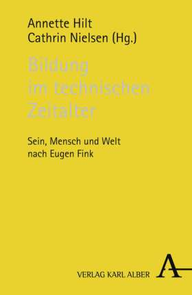 Bildung im technischen Zeitalter. Sein, Mensch und Welt nach Eugen Fink