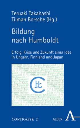 Bildung nach Humboldt. Erfolg, Krise und Zukunft einer Idee in Ungarn, Finnland und Japan