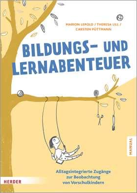 Bildungs- und Lernabenteuer: Manual. Alltagsintegrierte Zugänge zur Beobachtung von Vorschulkindern