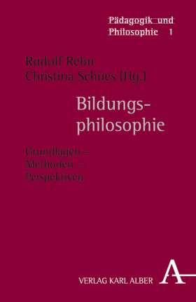 Bildungsphilosophie. Grundlagen - Methoden - Perspektiven