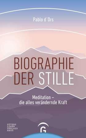 Biographie der Stille. Meditation - die alles verändernde Kraft
