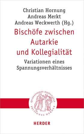 Bischöfe zwischen Autarkie und Kollegialität. Variationen eines Spannungsverhältnisses