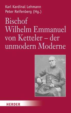 Bischof Wilhelm Emmanuel von Ketteler (1811-1877) - der unmodern Moderne