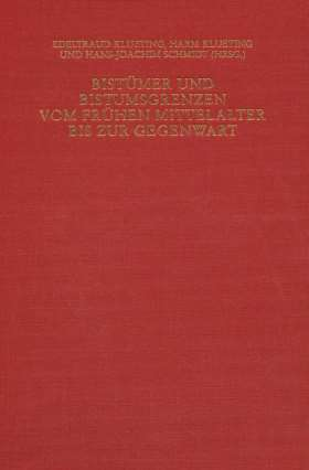 Bistümer und Bistumsgrenzen vom frühen Mittelalter bis zur Gegenwart