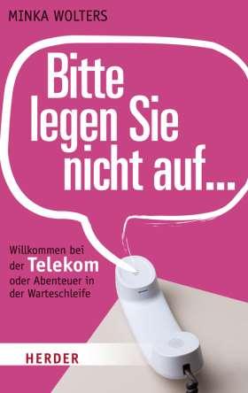 Bitte legen Sie nicht auf... Willkommen bei der Telekom oder Abenteuer in der Warteschleife