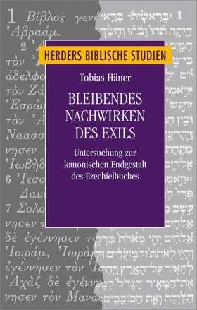 Bleibendes Nachwirken des Exils. Eine Untersuchung zur kanonischen Endgestalt des Ezechielbuches