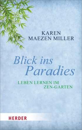 Blick ins Paradies. Leben lernen im Zen-Garten