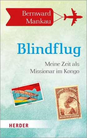 Blindflug. Meine Zeit als Missionar im Kongo