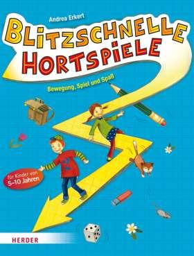 Blitzschnelle Hortspiele. Bewegung, Spiel und Spaß für Kinder von 5-10 Jahren