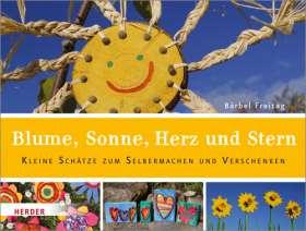 Blume, Sonne, Herz und Stern. Kleine Schätze zum Selbermachen und Verschenken