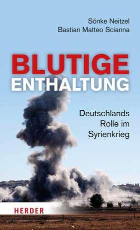 Blutige Enthaltung. Deutschlands Rolle im Syrienkrieg