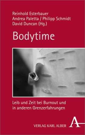 Bodytime. Leib und Zeit bei Burnout und in anderen Grenzerfahrungen