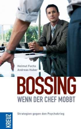 Bossing - wenn der Chef mobbt. Strategien gegen den Psychokrieg