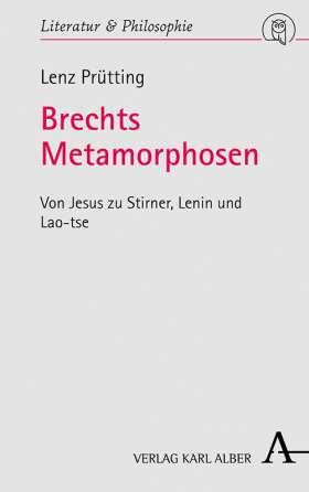 Brechts Metamorphosen. Von Jesus zu Stirner, Lenin und Lao-tse