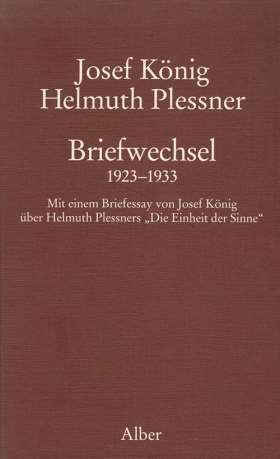 """Briefwechsel 1923-1933. Mit einem Briefessay von Josef König über Helmuth Plessners """"Die Einheit der Sinne"""""""