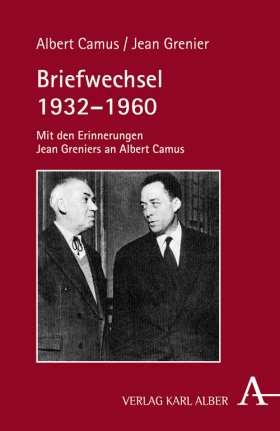 Briefwechsel 1932-1960. Mit den Erinnerungen Jean Greniers an Albert Camus