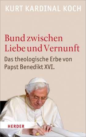 Bund zwischen Liebe und Vernunft. Zum theologischen Erbe von Papst Benedikt XVI.