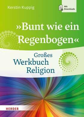 """""""Bunt wie ein Regenbogen"""" Großes Werkbuch Religion"""