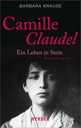 Camille Claudel. Ein Leben in Stein. Romanbiografie