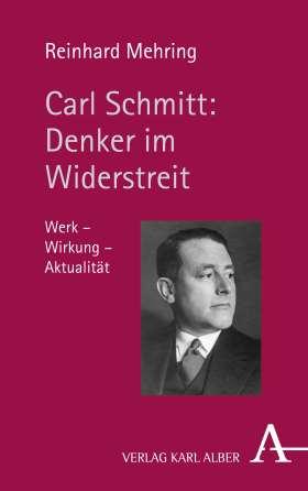 Carl Schmitt: Denker im Widerstreit. Werk - Wirkung - Aktualität