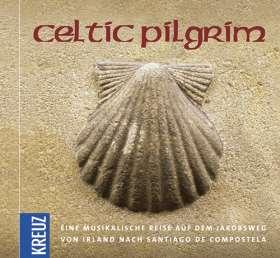 Celtic Pilgrim. Eine musikalische Reise auf dem Jakobsweg von Irland nach Santiago de Compostela