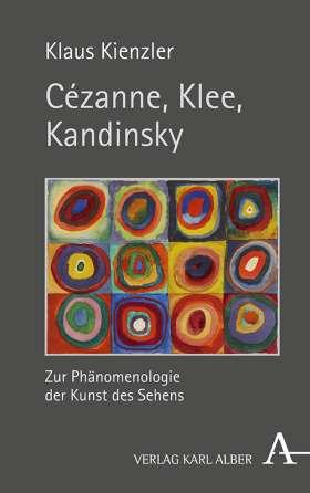 Cézanne, Klee, Kandinsky. Zur Phänomenologie der Kunst des Sehens
