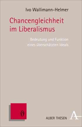 Chancengleichheit im Liberalismus. Bedeutung und Funktion eines überschätzten Ideals