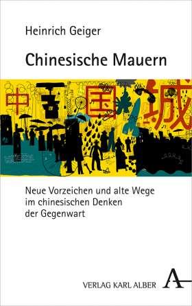 Chinesische Mauern. Neue Vorzeichen und alte Wege im chinesischen Denken der Gegenwart