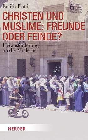 Christen und Muslime: Freunde oder Feinde? Herausforderung an die Moderne