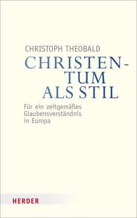 Christentum als Stil. Für ein zeitgemäßes Glaubensverständnis in Europa
